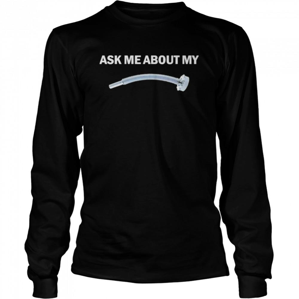 Flexible Pouring Spout Ask Me About My Fuel Pout  Long Sleeved T-shirt