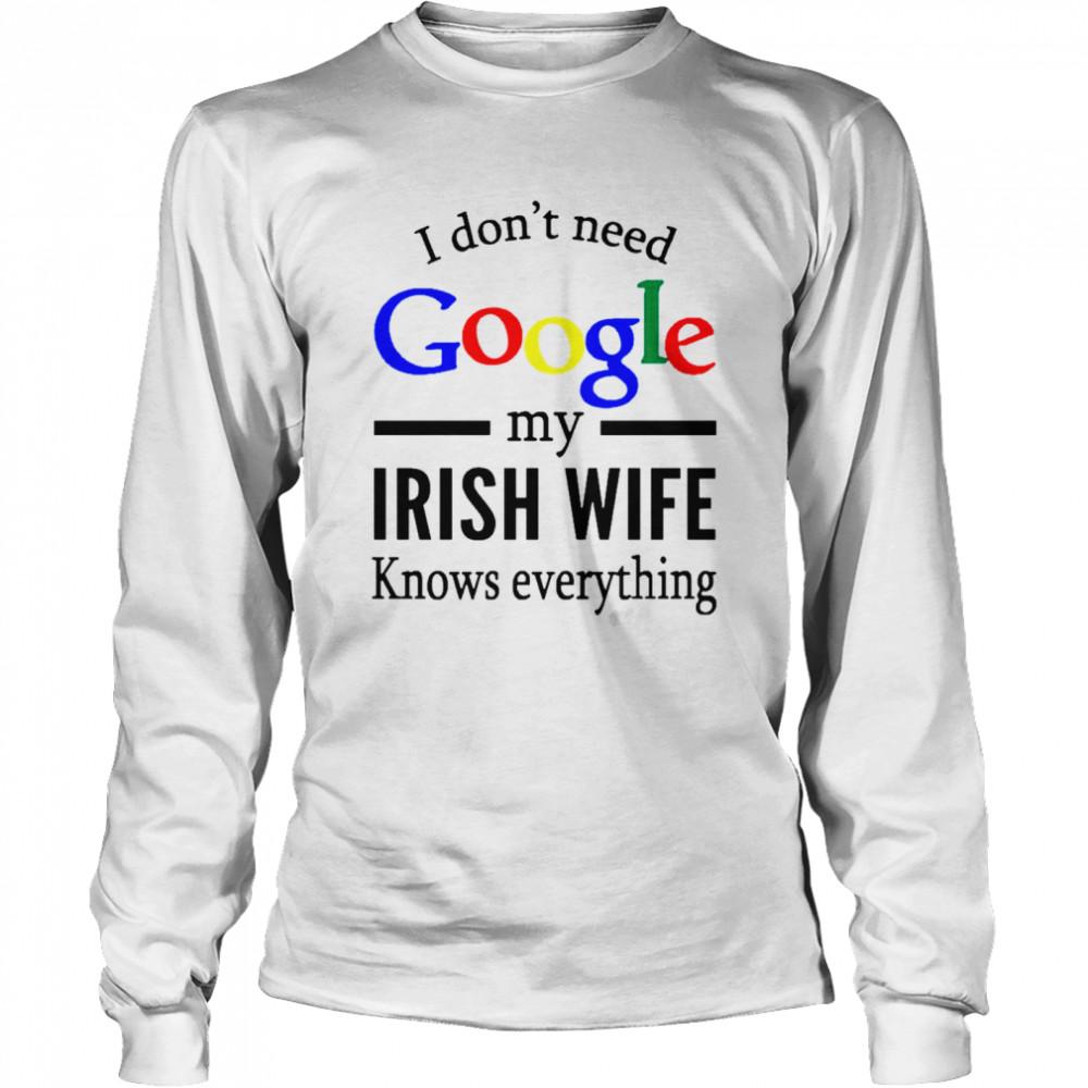 I Dont Need Google My Irish Wife Knows Everything shirt Long Sleeved T-shirt