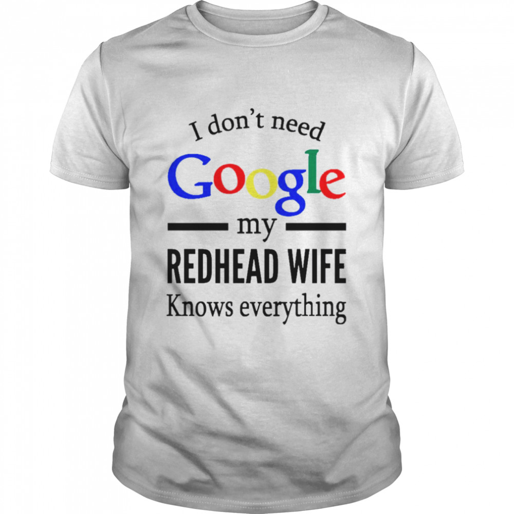 I Dont Need Google My Redhead Wife Knows Everything shirt Classic Men's T-shirt