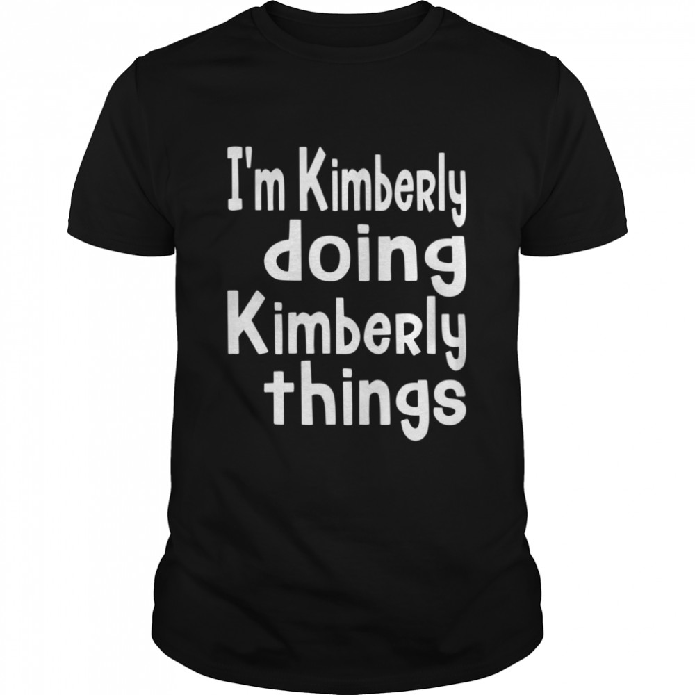 I'm Kimberly Doing Kimberly Things Personalized First shirt Classic Men's T-shirt