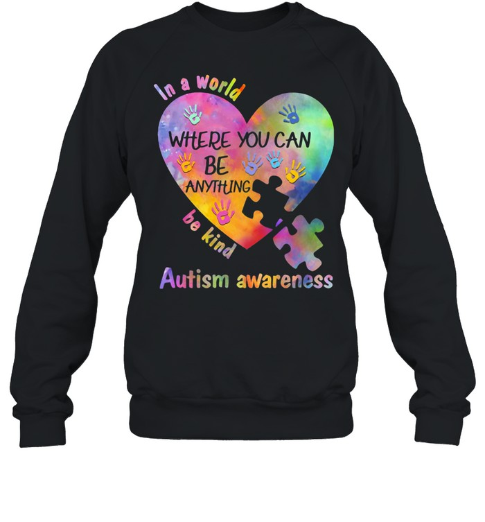 In A World Where You Can Be Anything Be Kind Autism Awareness  Unisex Sweatshirt