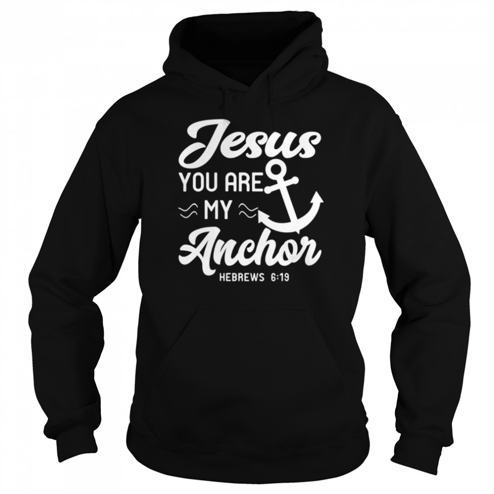 Jesus You Are My Anchor Christian Quote Bible Verse  Unisex Hoodie