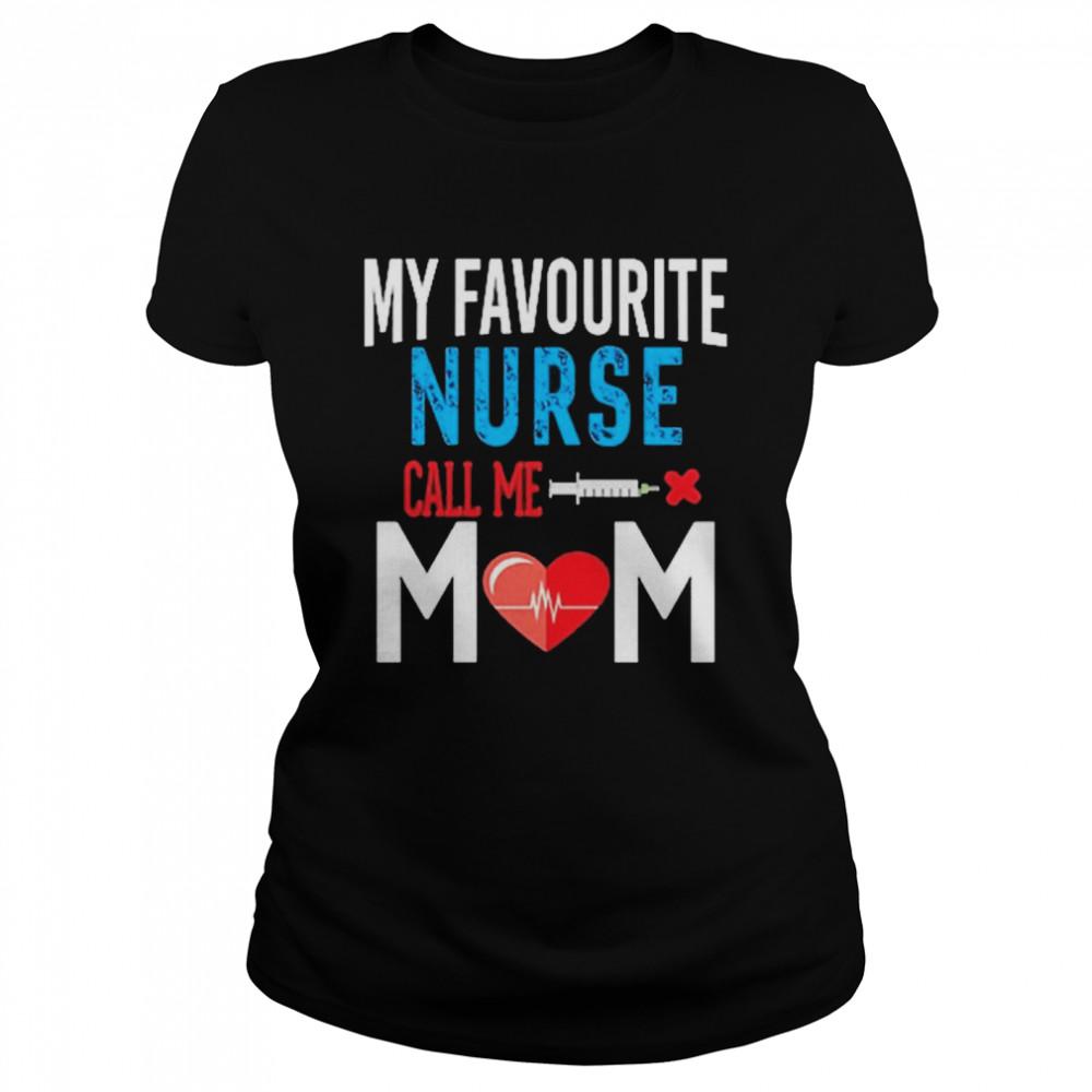 My favorite Nurse call me Mom shirt Classic Women's T-shirt