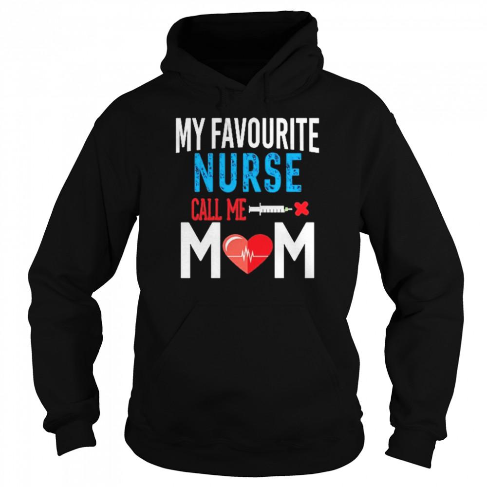 My favorite Nurse call me Mom shirt Unisex Hoodie