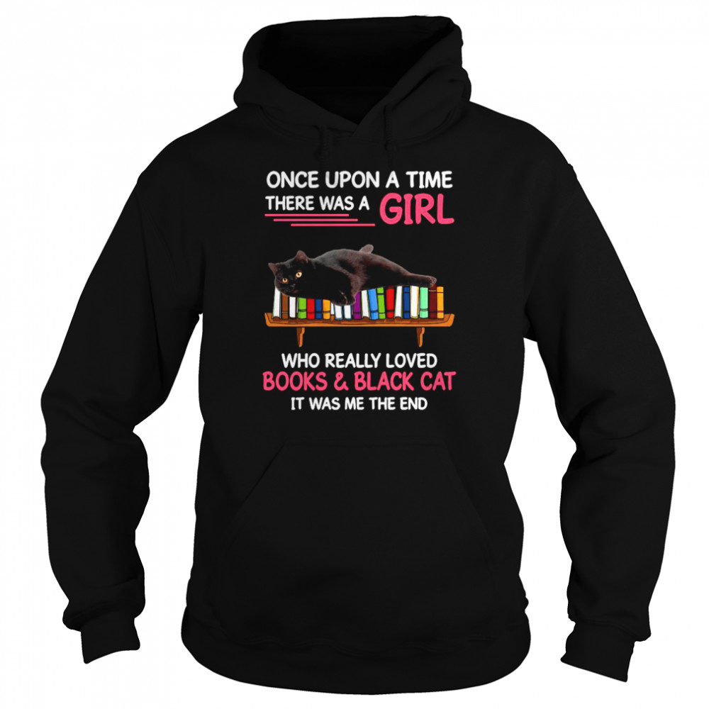 Once Upon A Time There Was A Girl Who Really Loved Books And Black Cat shirt Unisex Hoodie