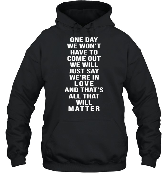 One Day We Won't Have To Come Out We Will Just Say We're In Love  Unisex Hoodie