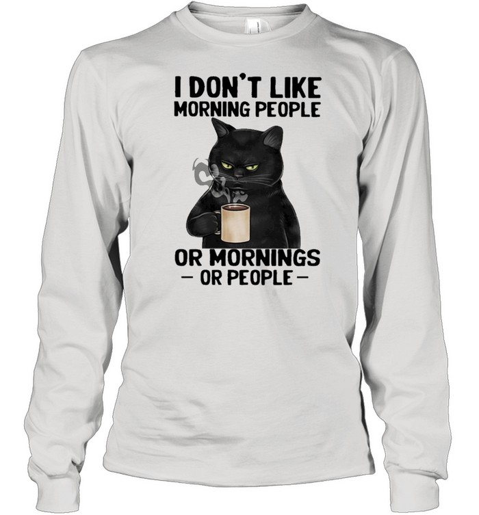 Black Cat drink Coffee I dont like morning people or mornings or people 2021 shirt Long Sleeved T-shirt