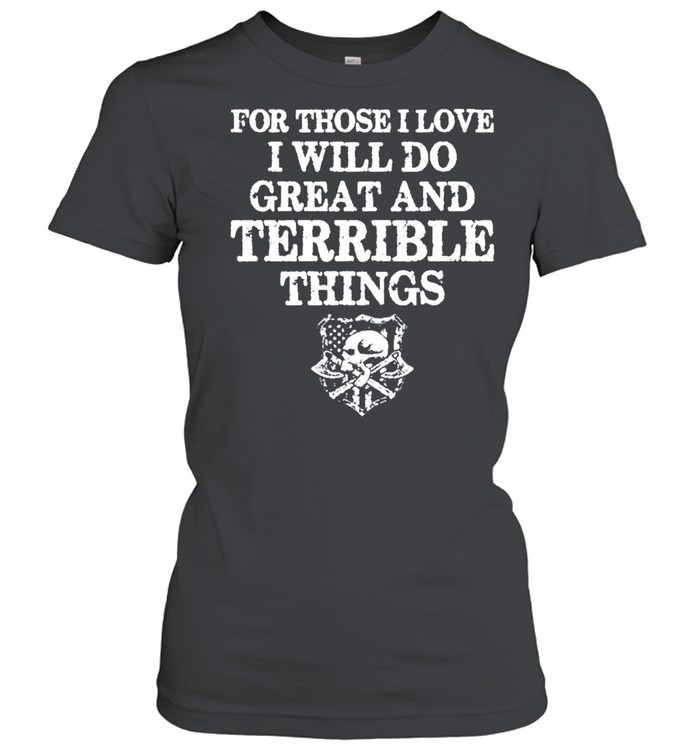For those i love i will do great and terrible things tshirt Classic Women's T-shirt