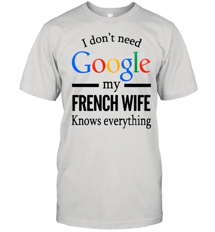 I Don't Need Google My French Wife Knows Everything T-shirt Classic Men's T-shirt
