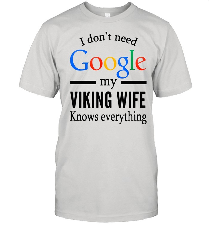 I Don't Need Google My Viking Wife Knows Everything T-shirt Classic Men's T-shirt