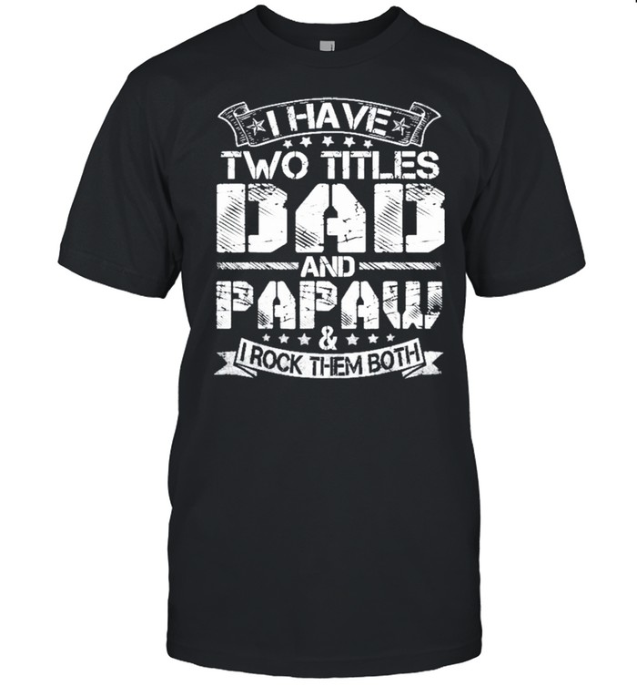 I Have Two Titles Dad And Papaw Fathers Day shirt Classic Men's T-shirt