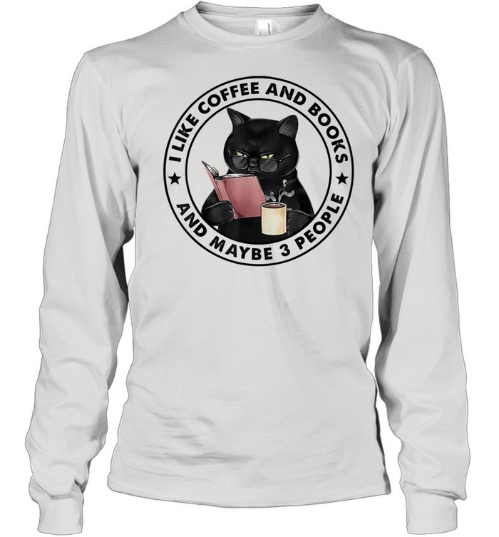 I Like Books And Coffee And Maybe 3 People Catss  Long Sleeved T-shirt