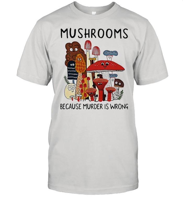 Mushrooms Because Murder Is Wrong Mushrooms Because Murder Is Wrong  Classic Men's T-shirt