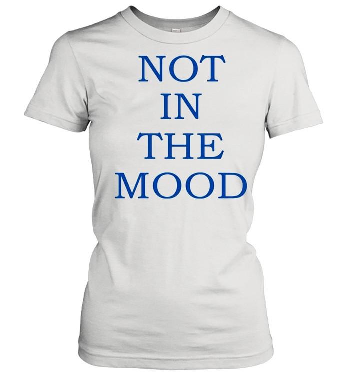 Not in the mood shirt Classic Women's T-shirt