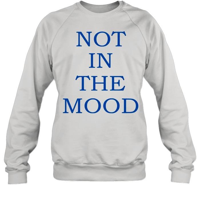 Not in the mood shirt Unisex Sweatshirt