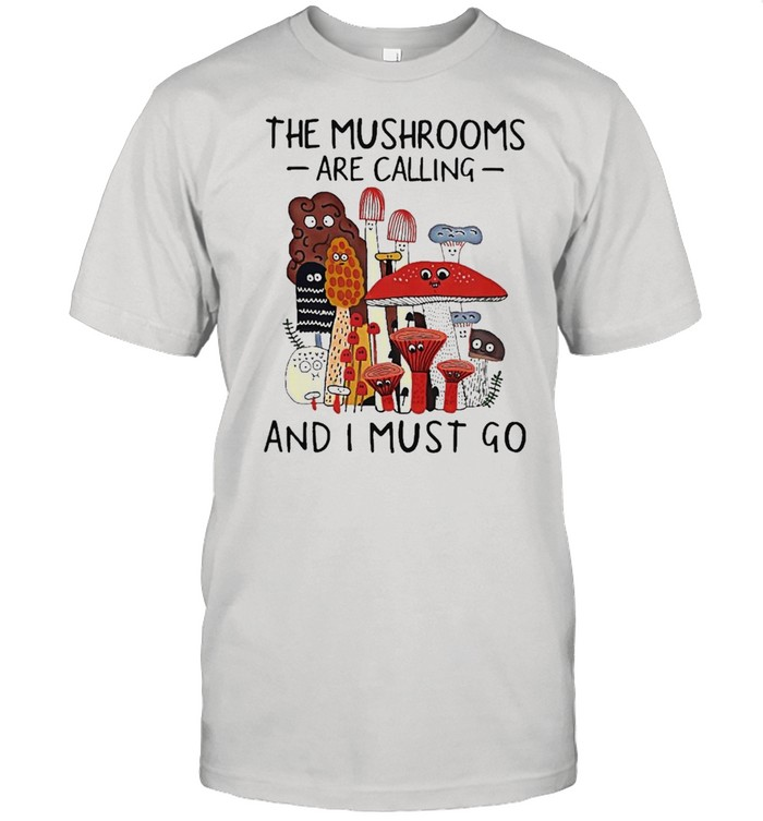 The Mushrooms Are Calling And I Must Go  Classic Men's T-shirt
