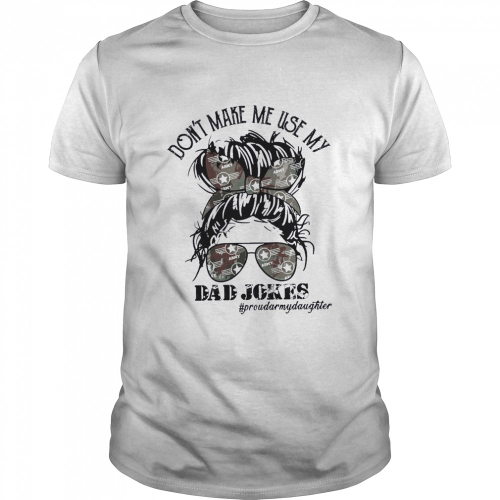 Army Mom Skull Don't Make Me Use My Dad Jokes #proudarmydaughter shirt Classic Men's T-shirt