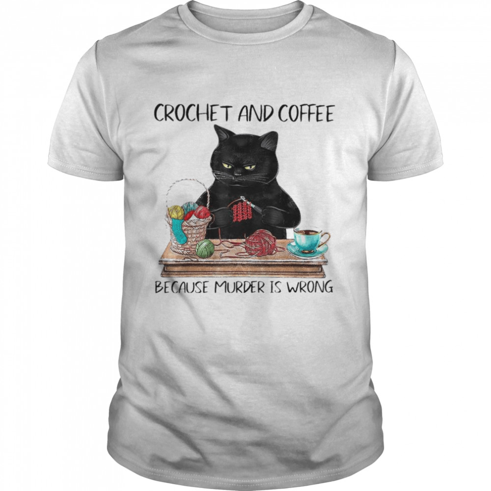 Black Cat Crochet And Coffee Because Murder Is Wrong shirt Classic Men's T-shirt