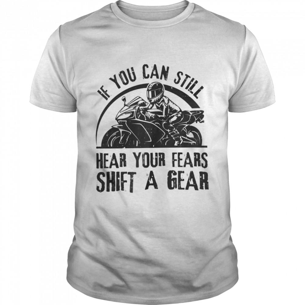 If you can still hear your fears shift a gear shirt Classic Men's T-shirt