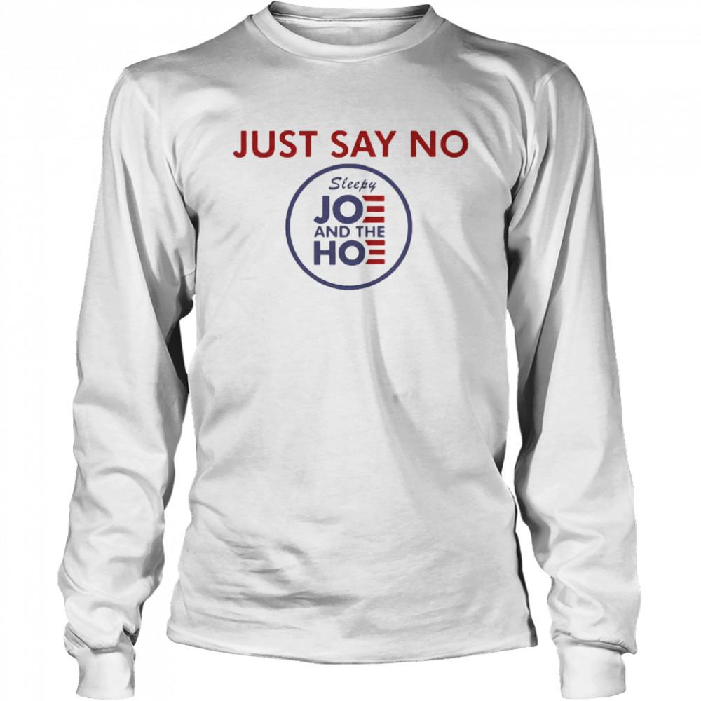 Just say no sleepy joe and hoe shirt Long Sleeved T-shirt