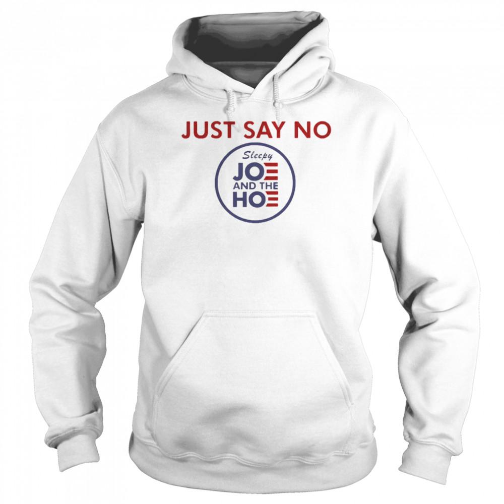 Just say no sleepy joe and hoe shirt Unisex Hoodie
