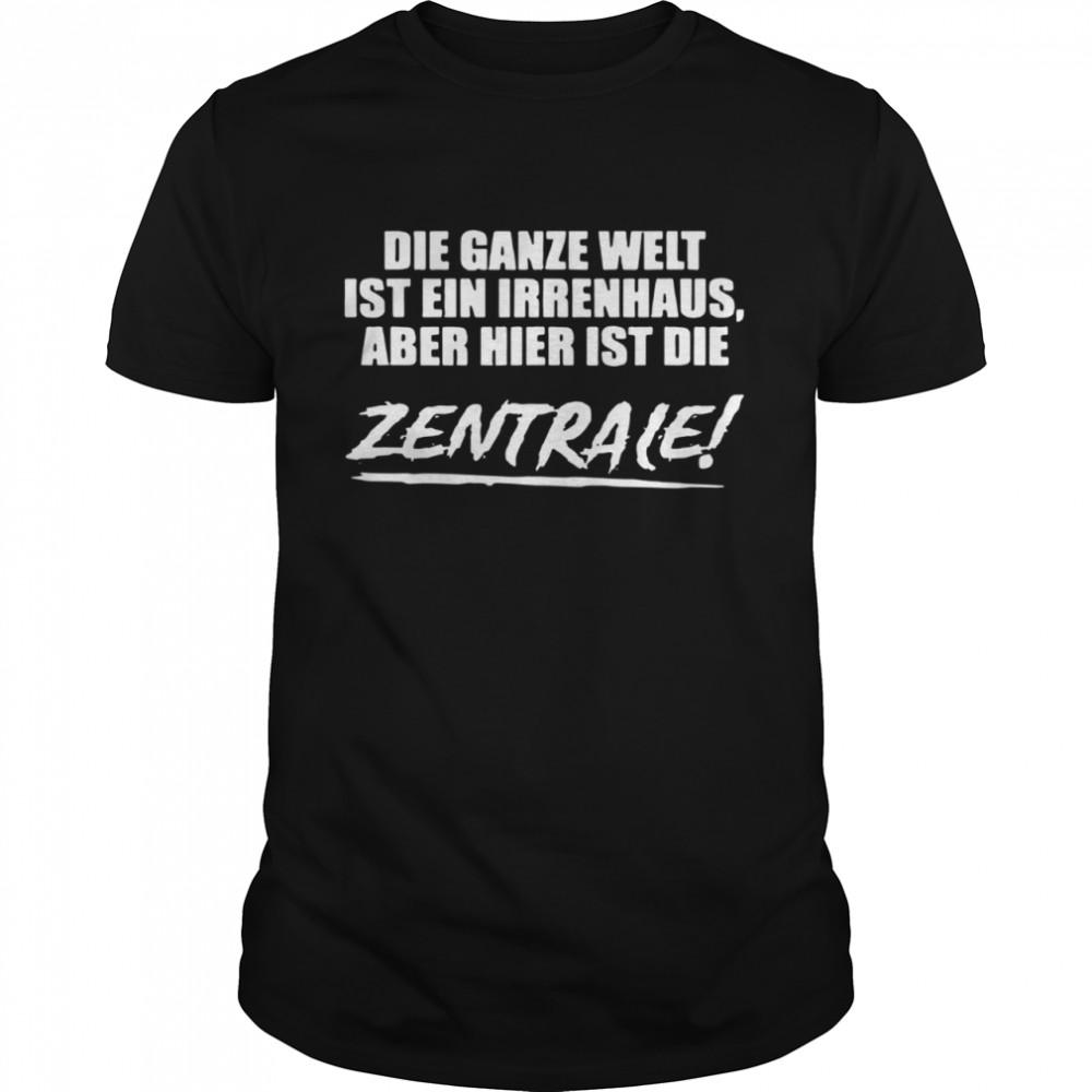 Zentrale Die Ganze Welt Ist Ein Irrenhaus Aber Hier Ist Die  Classic Men's T-shirt