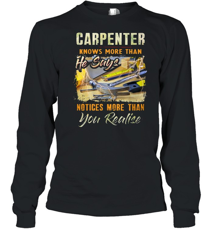 Carpenter Knows More Than He Says Notices More Than You Realise T-shirt Long Sleeved T-shirt