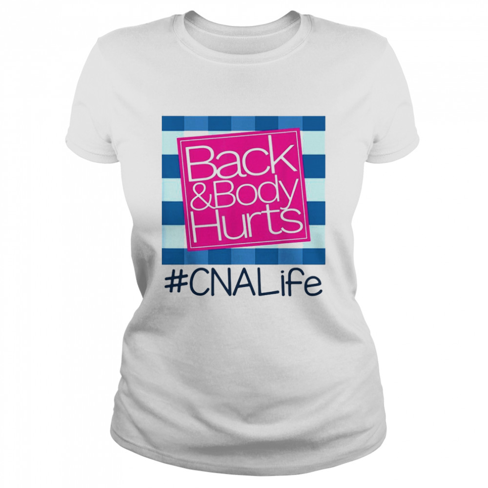 Back And Body Hurts CNA Life shirt Classic Women's T-shirt