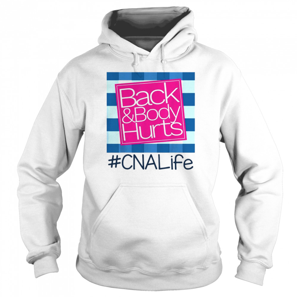 Back And Body Hurts CNA Life shirt Unisex Hoodie