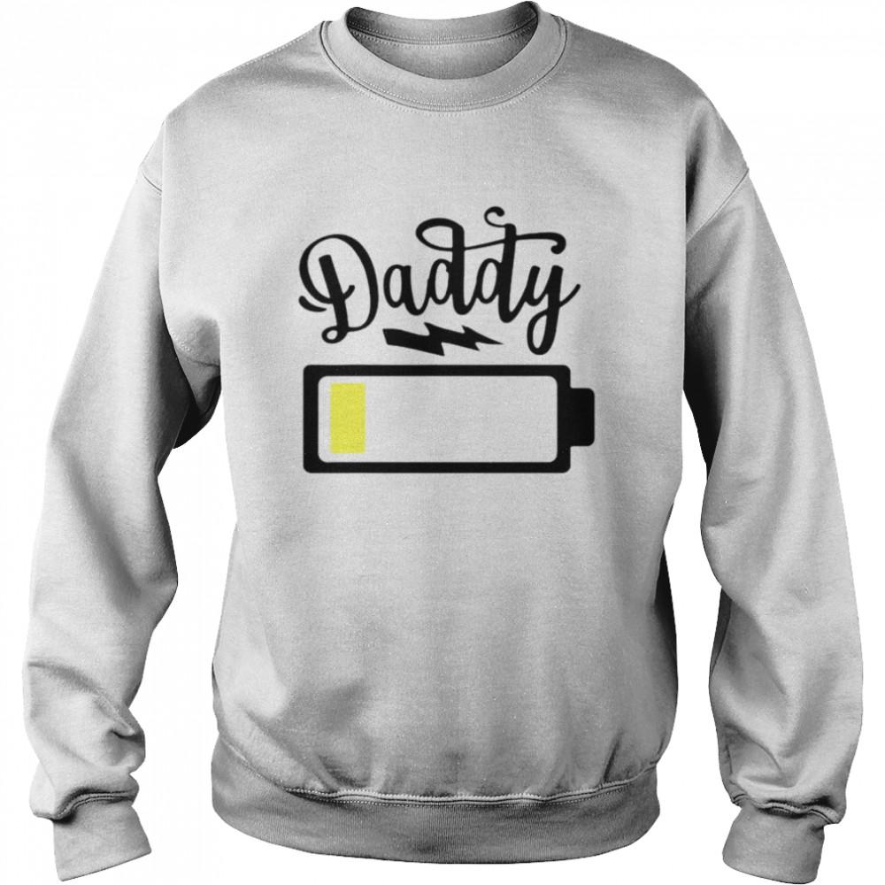 Daddy 2021 low battery shirt Unisex Sweatshirt