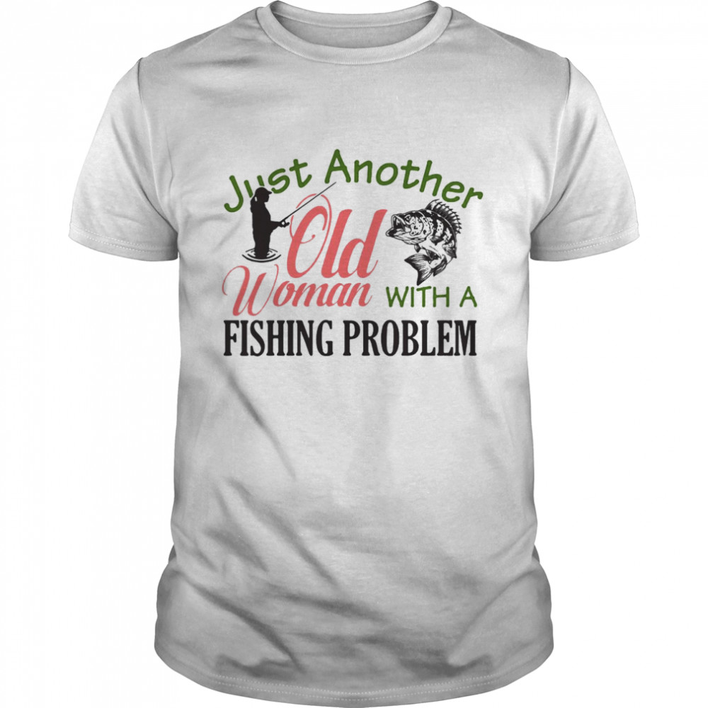 Just Another Old Woman With A Fishing Problem T-shirt Classic Men's T-shirt