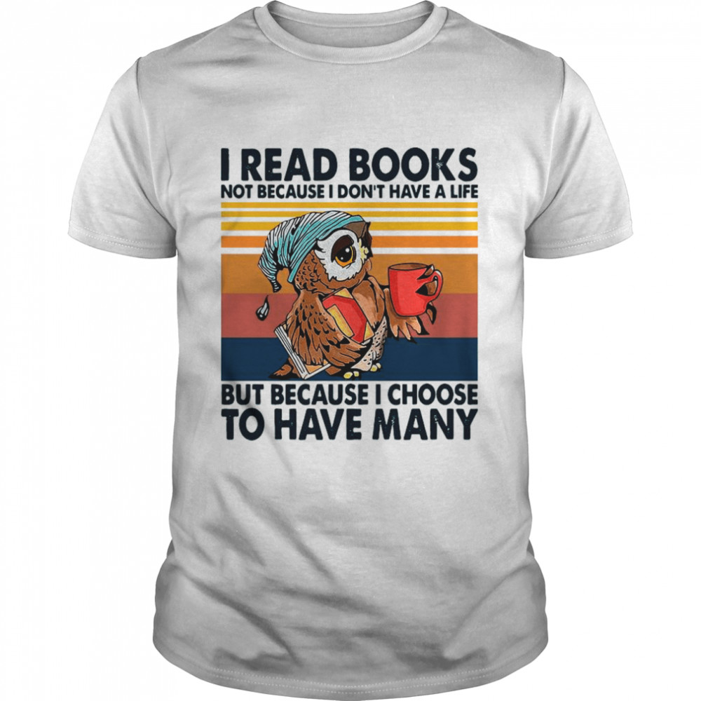 Owl I Read Books Not Because I Don't Have A Life But Because I Choose To Have Many Vintage shirt Classic Men's T-shirt
