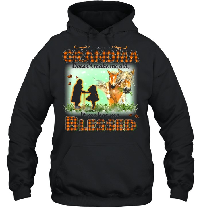 Horse Being A Grandma Doesn't Make Me Old It Makes Me Blessed T-shirt Unisex Hoodie