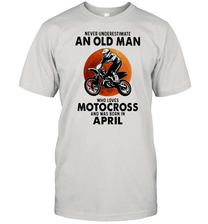 Never Underestimate An Old Man Who Loves Motocross And Was Born In April Blood Moon  Classic Men's T-shirt
