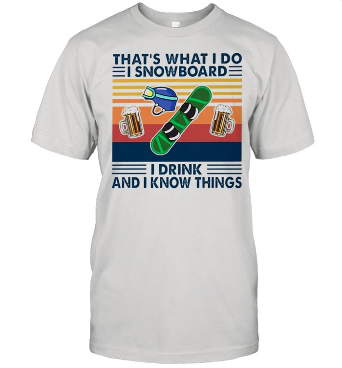 Thats what I do I Snowboard I drink and I know things shirt Classic Men's T-shirt