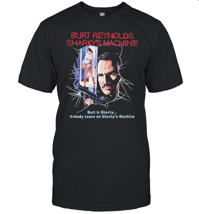 Burt Reynolds Sharky's Machine Burt Is Sharky Nobody Leans On Sharky's Machine  Classic Men's T-shirt
