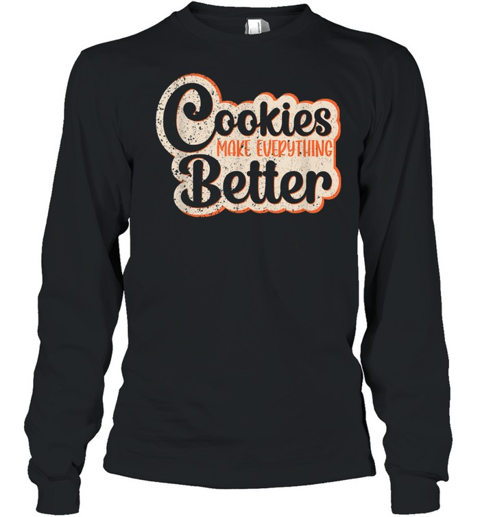 Cookies Make Everything Better Chocolate Chips Dip Chef Milk shirt Long Sleeved T-shirt