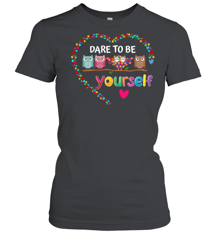 Dare To Be Yourself Autism Awareness Owl Heart Puzzle Piece shirt Classic Women's T-shirt