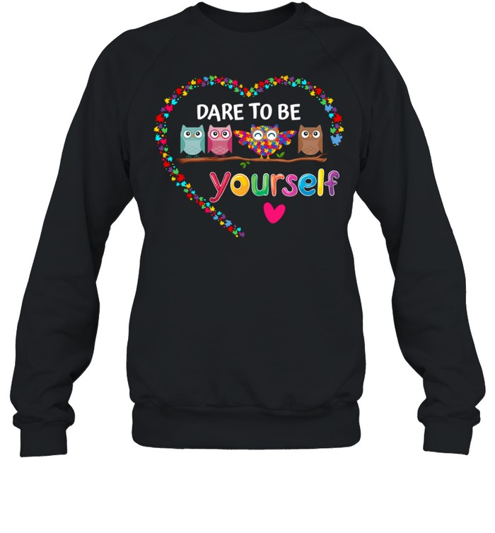 Dare To Be Yourself Autism Awareness Owl Heart Puzzle Piece shirt Unisex Sweatshirt