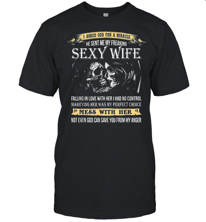 I asked god for a miracle he sent me my freaking sexy wife shirt Classic Men's T-shirt