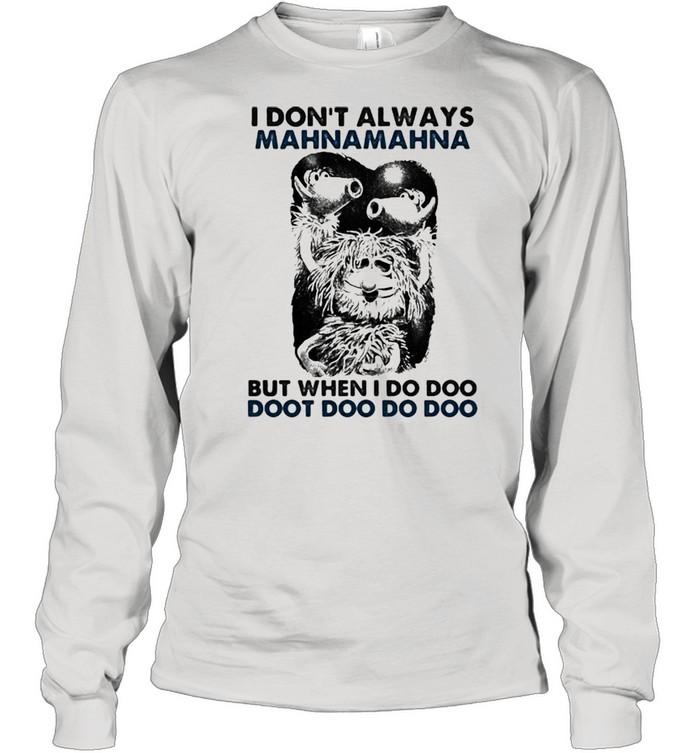 I Don't Always Mahnamahna But When I Do Doo Doot Doo Puppet  Long Sleeved T-shirt
