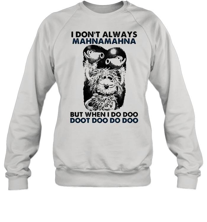 I Don't Always Mahnamahna But When I Do Doo Doot Doo Puppet  Unisex Sweatshirt