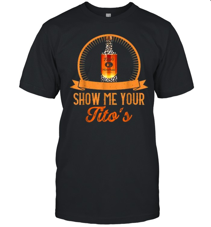 Show Me Your Tito's  Classic Men's T-shirt