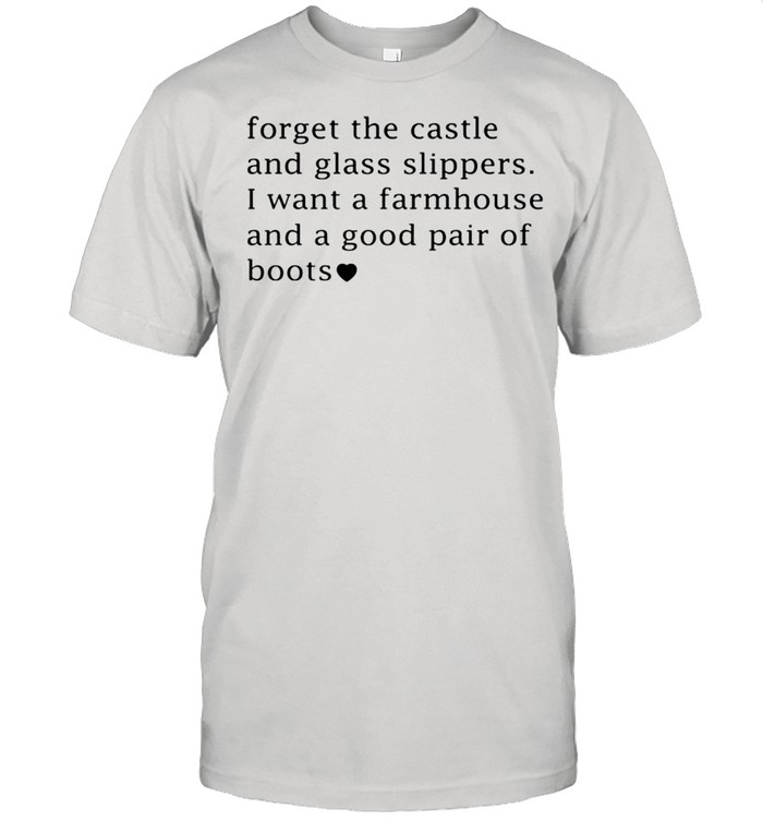 Forget the castle and glass slippers I want a farmhouse shirt Classic Men's T-shirt
