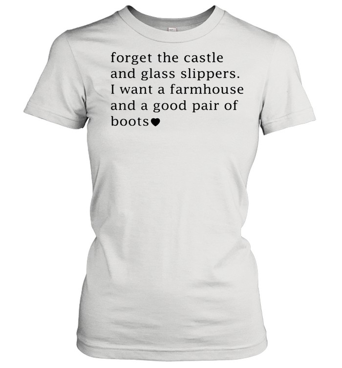 Forget the castle and glass slippers I want a farmhouse shirt Classic Women's T-shirt