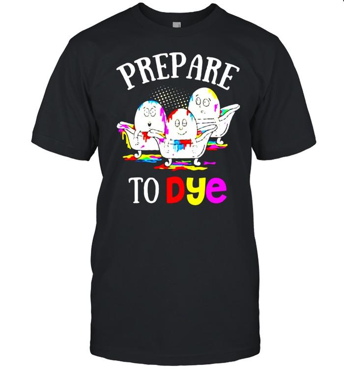 Prepare To Dye Easter Sunday Egg Hunting shirt Classic Men's T-shirt