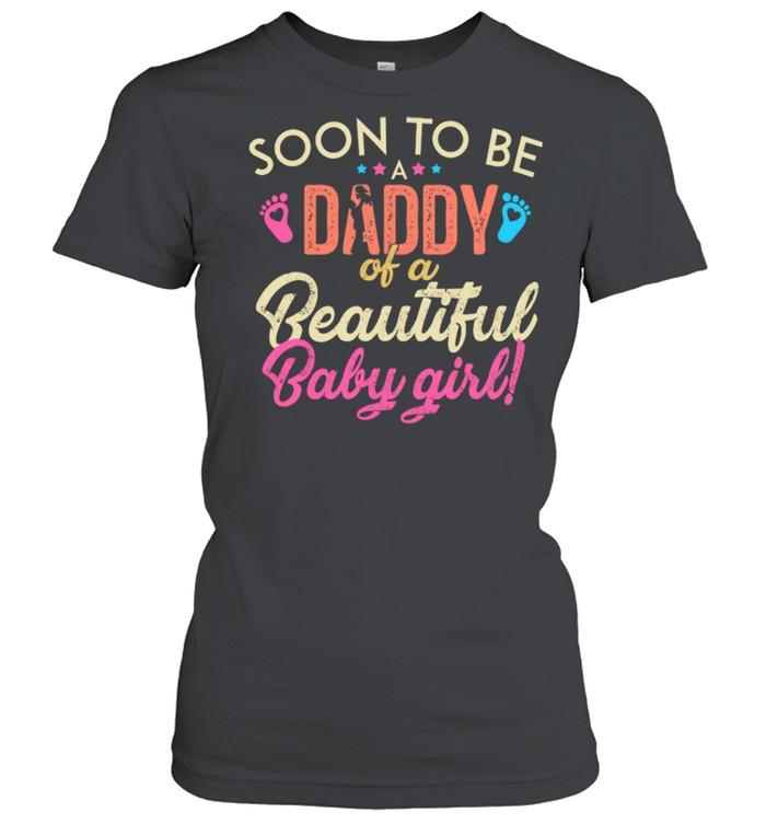 Soon To Be Daddy Of A Beautiful Baby Girl shirt Classic Women's T-shirt