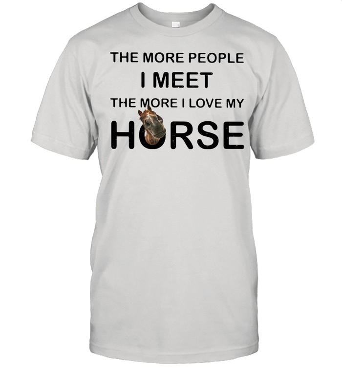 The More People I Meet The More I Love My Horse  Classic Men's T-shirt