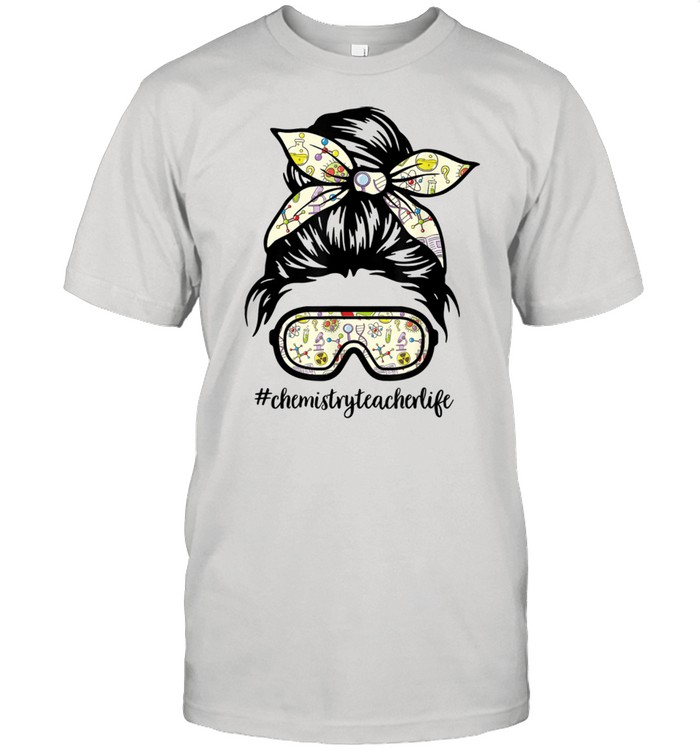 ChemistryTeacherlife Messy Bun Life Hair Goggles Science  Classic Men's T-shirt