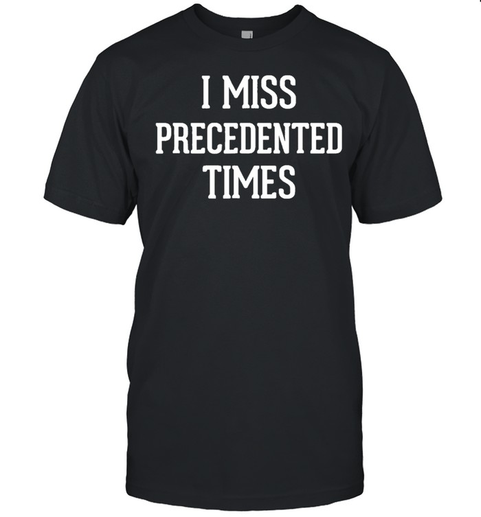 I Miss Precedented Times shirt Classic Men's T-shirt